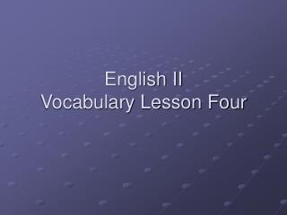 English II Vocabulary Lesson Four