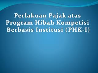Perlakuan Pajak atas Program  Hibah Kompetisi Berbasis Institusi  (PHK-I)