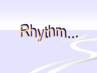 Rhythm...