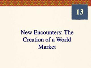 New Encounters: The Creation of a World Market