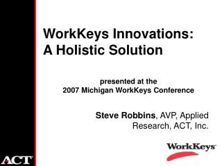 WorkKeys Innovations:  A Holistic Solution