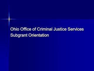 Ohio Office of Criminal Justice Services Subgrant Orientation