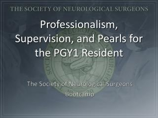 Professionalism, Supervision, and Pearls for the PGY1 Resident