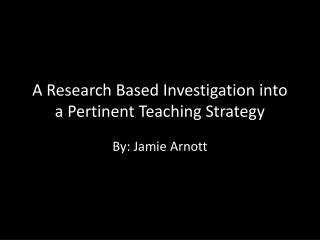 A Research Based Investigation into a Pertinent Teaching Strategy