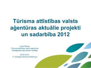 Tūrisma attīstības valsts aģentūras aktuālie projekti un sadarbība 2012