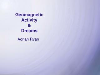 Geomagnetic Activity  & Dreams