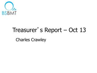 Treasurer ' s Report – Oct 13
