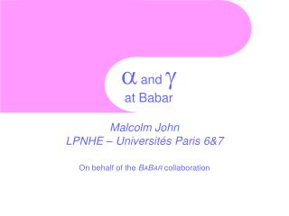 a and  g at Babar Malcolm John LPNHE –  Université s Paris 6&7