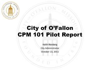 City of O'Fallon CPM 101 Pilot Report