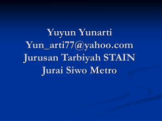 Yuyun Yunarti Yun_arti77@yahoo Jurusan Tarbiyah STAIN Jurai Siwo Metro