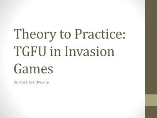 Theory to Practice: TGFU in Invasion Games