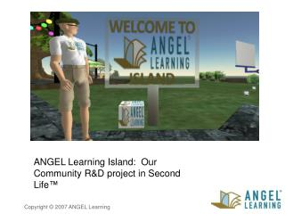 ANGEL Learning Island:  Our Community R&D project in Second Life™