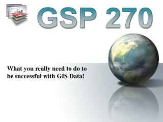 What you really need to do to be successful with GIS Data!