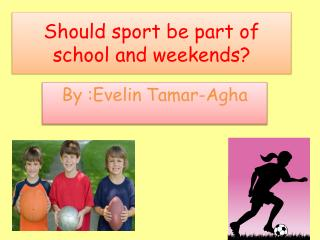 Should sport be part of school and weekends?