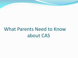 What Parents Need to Know 			about CAS