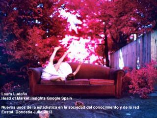 Laura  Ludeña Head of  Market Insights  Google  Spain