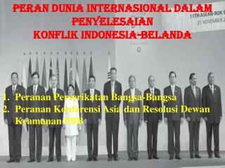 Peranan Perserikatan Bangsa-Bangsa Peranan Konferensi Asia dan Resolusi Dewan Keamanan PBB