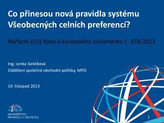 Ing. Lenka Siekliková Oddělení společné obchodní politiky, MPO 19. listopad 2013