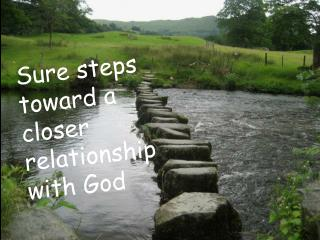 Sure steps toward a closer relationship with God