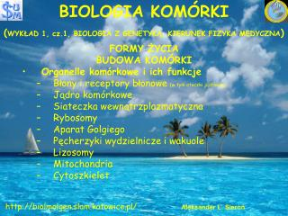 BIOLOGIA KOMÓRKI ( WYKŁAD 1, cz.1, BIOLOGIA Z GENETYKĄ, KIERUNEK FIZYKA MEDYCZNA )