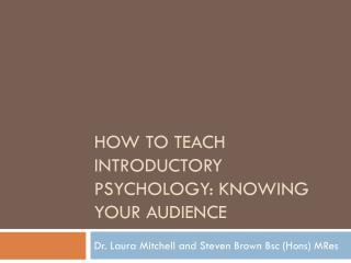 HOW TO TEACH INTRODUCTORY PSYCHOLOGY: KNOWING YOUR AUDIENCE