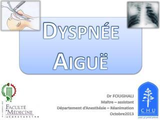 Dr FOUGHALI Ma î tre – assistant Département d'Anesthésie – Réanimation Octobre2013