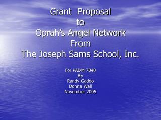 Grant  Proposal  to  Oprah�s Angel Network  From  The Joseph Sams School, Inc.