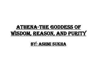 Athena-The goddess of wisdom, reason, and purity