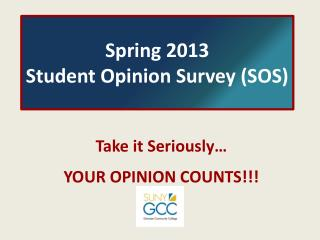 Spring 2013  Student Opinion Survey (SOS)