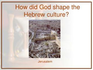How did God shape the Hebrew culture?