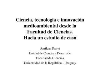 Amílcar Davyt Unidad de Ciencia y Desarrollo Facultad de Ciencias
