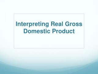 Interpreting Real Gross Domestic Product