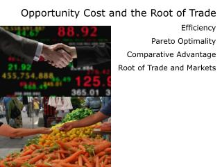 Opportunity Cost and the Root of Trade Efficiency Pareto Optimality Comparative Advantage