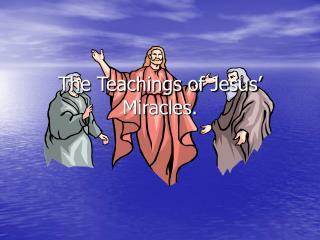 The Teachings of Jesus' Miracles.