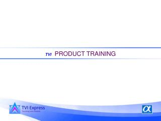 TVI PRODUCT TRAINING