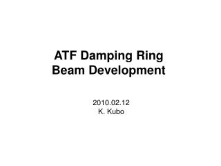 ATF Damping Ring Beam Development