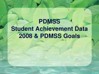 PDMSS Student Achievement Data 2008 & PDMSS Goals