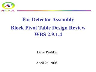 Far Detector Assembly Block Pivot Table Design Review WBS 2.9.1.4
