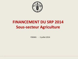 FINANCEMENT DU SRP 2014  Sous-secteur Agriculture
