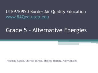 UTEP/EPISD Border Air Quality Education BAQed.utep Grade 5 – Alternative Energies
