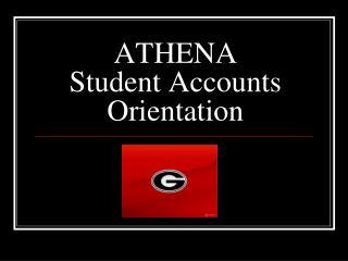 ATHENA Student Accounts Orientation