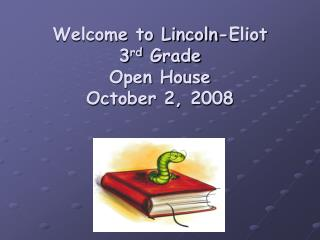 Welcome to Lincoln-Eliot 3 rd  Grade Open House  October 2, 2008
