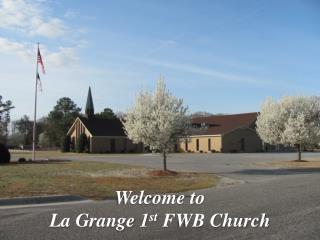 Welcome to  La Grange 1 st  FWB Church
