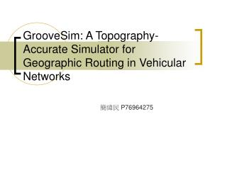 GrooveSim: A Topography-Accurate Simulator for Geographic Routing in Vehicular Networks