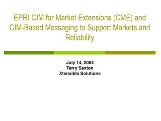 EPRI CIM for Market Extensions CME and CIM-Based Messaging to Support Markets and Reliability