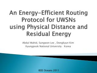 An Energy-Efficient Routing Protocol for UWSNs  using Physical Distance and Residual Energy