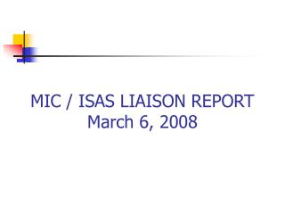 MIC / ISAS LIAISON REPORT March 6, 2008