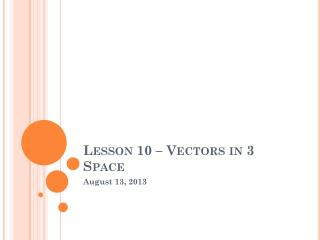 Lesson 10 – Vectors in 3 Space