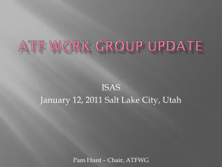 ATF Work Group Update