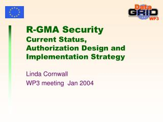 R-GMA Security  Current Status, Authorization Design and Implementation Strategy